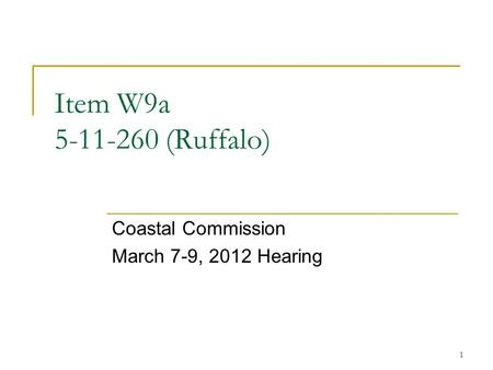 1 Item W9a 5-11-260 (Ruffalo) Coastal Commission March 7-9, 2012 Hearing.