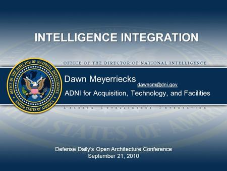ADNI for Acquisition, Technology, and Facilities INTELLIGENCE INTEGRATION Defense Daily's Open Architecture Conference September 21, 2010
