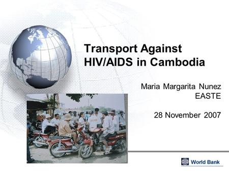 Transport Against HIV/AIDS in Cambodia Maria Margarita Nunez EASTE 28 November 2007.