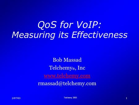 2/07/03 Telchemy 2003 1 QoS for VoIP: Measuring its Effectiveness Bob Massad Telchemy ®, Inc