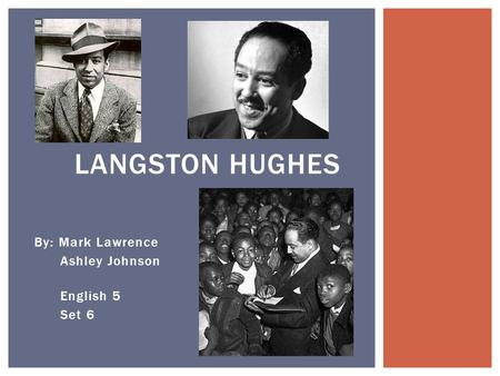 By: Mark Lawrence Ashley Johnson English 5 Set 6 LANGSTON HUGHES.