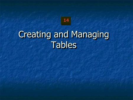 Creating and Managing Tables 14. ObjectivesObjectives After completing this lesson, you should be able to do the following: After completing this lesson,