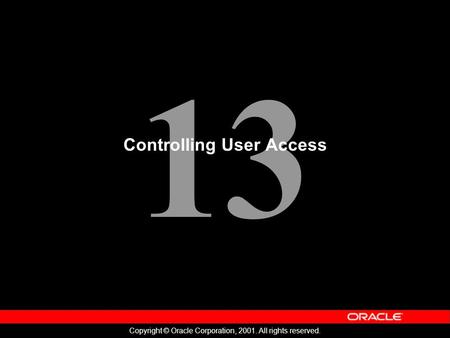 13 Copyright © Oracle Corporation, 2001. All rights reserved. Controlling User Access.