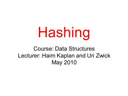 Hashing TexPoint fonts used in EMF. Read the TexPoint manual before you delete this box.: AA Course: Data Structures Lecturer: Haim Kaplan and Uri Zwick.