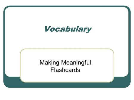 Vocabulary Making Meaningful Flashcards. For each vocabulary word, fill out an index card using this format: FRONT OF CARD Page # VOCABULARY WORD.