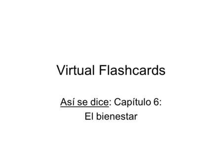 Virtual Flashcards Así se dice: Capítulo 6: El bienestar.
