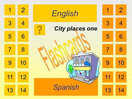 English Spanish 1 3 2 4 5 7 6 8 910 1112 1314 1 3 2 4 5 7 6 8 910 1112 1314 City places one.