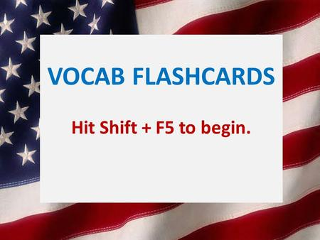 VOCAB FLASHCARDS Hit Shift + F5 to begin.. the part of government that interprets the laws judicial branch.