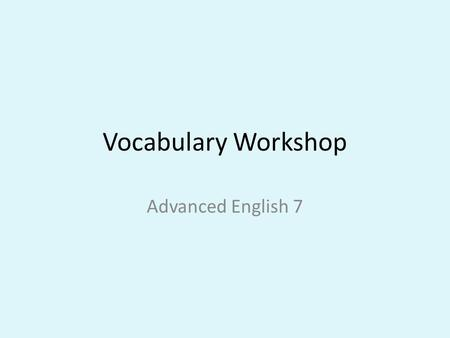 Vocabulary Workshop Advanced English 7. Vocabulary Workshop expectations: Complete the unit exercises for homework – Use pencil or blue or black ink pen.