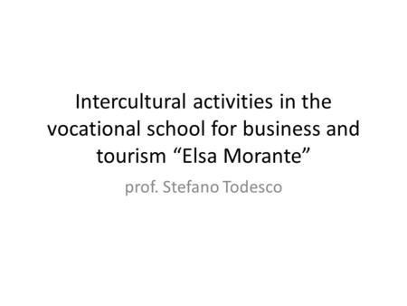 "Intercultural activities in the vocational school for business and tourism ""Elsa Morante"" prof. Stefano Todesco."