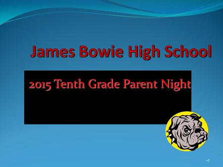 2015 Tenth Grade Parent Night 1. Class of 2018 10 th Grade Parent Night Agenda Bowie counselors-Who we are and what we do Where to find help (academics,