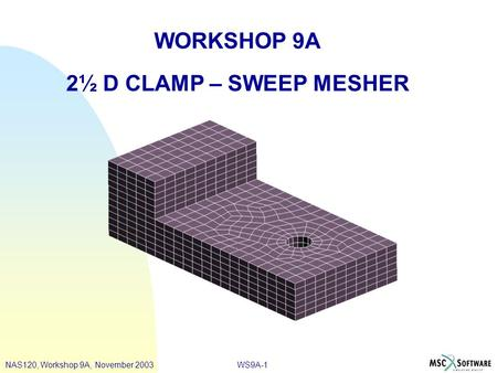 WS9A-1 WORKSHOP 9A 2½ D CLAMP – SWEEP MESHER NAS120, Workshop 9A, November 2003.
