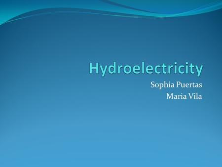 Sophia Puertas Maria Vila. Introduction The production of electrical power through flowing water Mountains, streams, rivers, clear lakes.