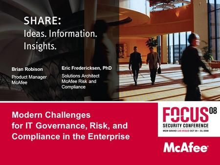 Modern Challenges for IT Governance, Risk, and Compliance in the Enterprise Brian Robison Product Manager McAfee Eric Fredericksen, PhD Solutions Architect.