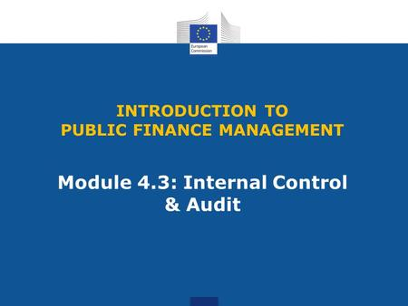 INTRODUCTION TO PUBLIC FINANCE MANAGEMENT Module 4.3: Internal Control & Audit.
