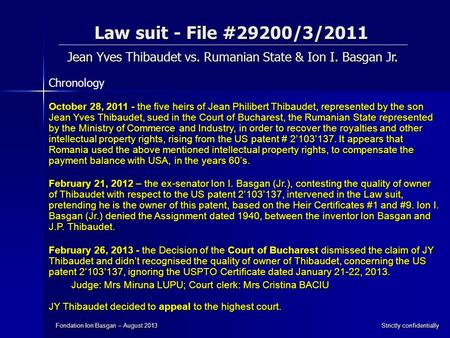 Law suit - File #29200/3/2011 Jean Yves Thibaudet vs. Rumanian State & Ion I. Basgan Jr. Fondation Ion Basgan – August 2013 Strictly confidentially October.