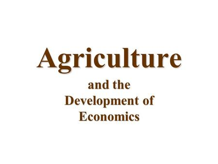 Agriculture and the Development of Economics. Basic Economic Structure There are 5 sectors of the economy: –Primary: Agriculture, gathering/extracting.