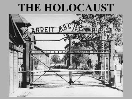 "THE HOLOCAUST. ""First they came for the socialists, and I did not speak out because I was not a socialist. Then they came for the trade unionists, and."