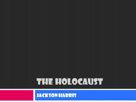 THE HOLOCAUST Jackson Harris. Life as a Jew in the holocaust  Before  After.