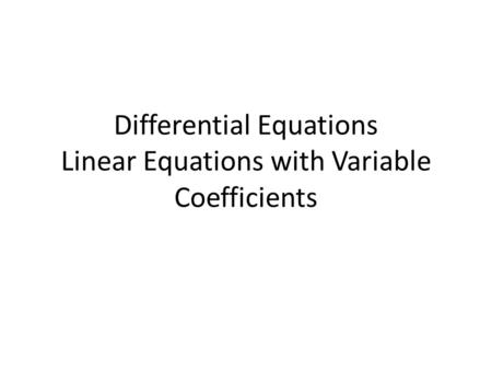 Differential Equations Linear Equations with Variable Coefficients.