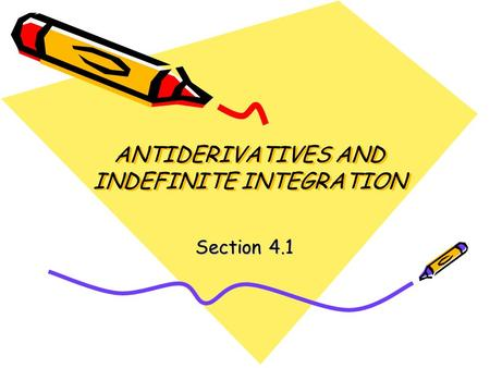 ANTIDERIVATIVES AND INDEFINITE INTEGRATION Section 4.1.