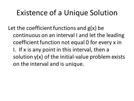 Existence of a Unique Solution Let the coefficient functions and g(x) be continuous on an interval I and let the leading coefficient function not equal.