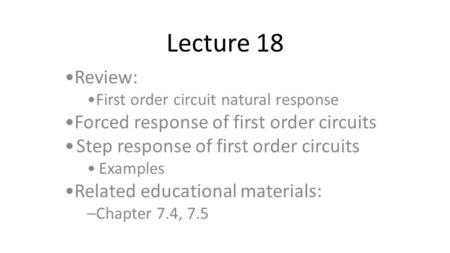 Lecture 18 Review: Forced response of first order circuits