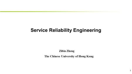 Service Reliability Engineering The Chinese University of Hong Kong Zibin Zheng 1.