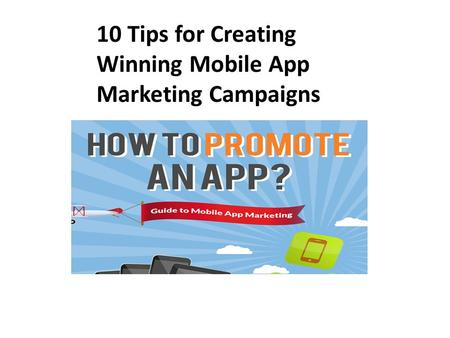 10 Tips for Creating Winning Mobile App Marketing Campaigns.