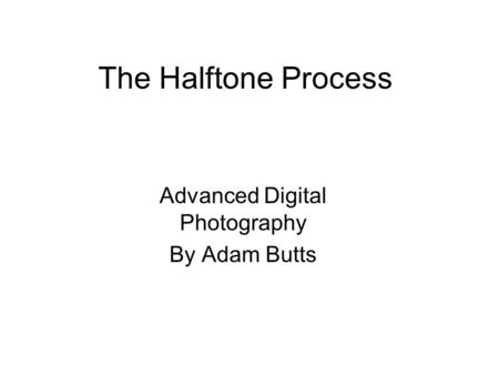 The Halftone Process Advanced Digital Photography By Adam Butts.