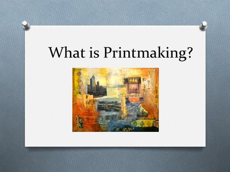 What is Printmaking?. Printmaking O Printmaking is the process of making artworks by printing, normally on paper. Printmaking normally covers only the.