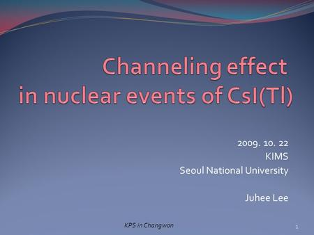 2009. 10. 22 KIMS Seoul National University Juhee Lee 1 KPS in Changwon.