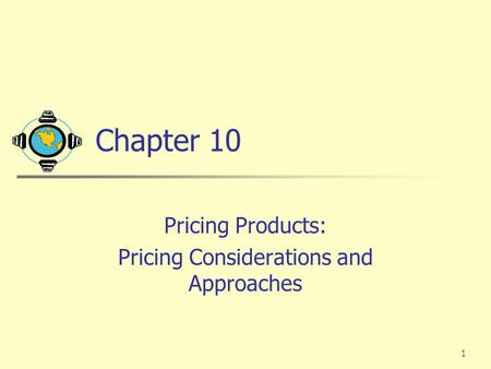 1 Chapter 10 Pricing Products: Pricing Considerations and Approaches.