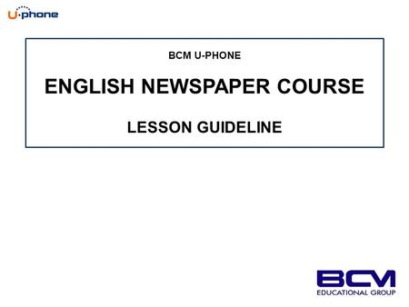 BCM U-PHONE ENGLISH NEWSPAPER COURSE LESSON GUIDELINE.