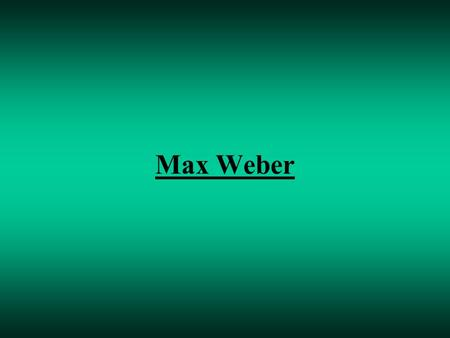Max Weber. Background Info Born April 21,1864 Died June 14, 1920 His parents were Protestants Based theories on Karl Marx's findings and theories Many.