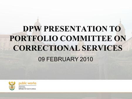 DPW PRESENTATION TO PORTFOLIO COMMITTEE ON CORRECTIONAL SERVICES 09 FEBRUARY 2010.