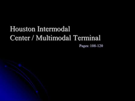 Houston Intermodal Center / Multimodal Terminal Pages: 108-120.