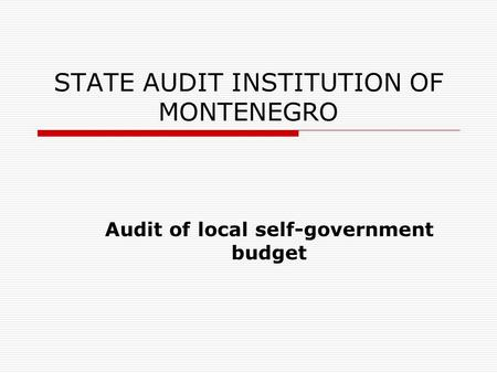 STATE AUDIT INSTITUTION OF MONTENEGRO Audit of local self-government budget.