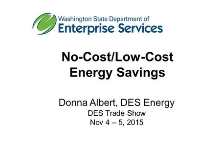 Donna Albert, DES Energy DES Trade Show Nov 4 – 5, 2015 No-Cost/Low-Cost Energy Savings.