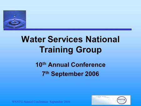 WSNTG Annual Conference September 2006 Water Services National Training Group 10 th Annual Conference 7 th September 2006.