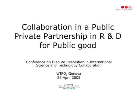 Collaboration in a Public Private Partnership in R & D for Public good Conference on Dispute Resolution in International Science and Technology Collaboration.