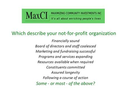 Which describe your not-for-profit organization Financially sound Board of directors and staff coalesced Marketing and fundraising successful Programs.