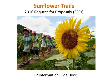 Sunflower Trails 2016 Request for Proposals (RFPs) RFP Information Slide Deck.