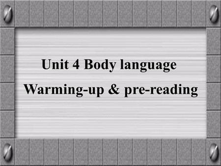 Unit 4 Body language Warming-up & pre-reading. What are these people communicating?
