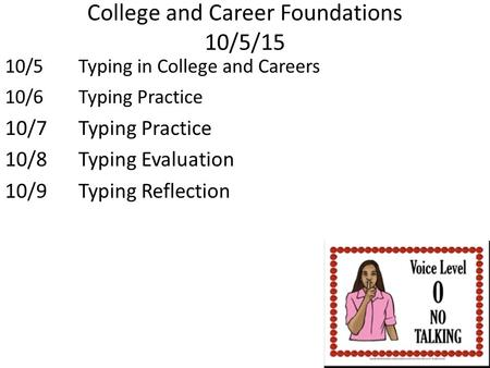 College and Career Foundations 10/5/15 10/5Typing in College and Careers 10/6Typing Practice 10/7 Typing Practice 10/8 Typing Evaluation 10/9Typing Reflection.
