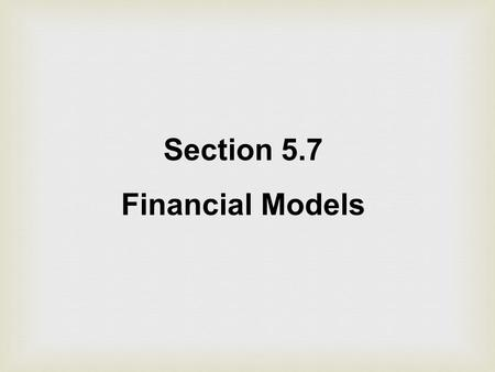 Section 5.7 Financial Models. A credit union pays interest of 4% per annum compounded quarterly on a certain savings plan. If $2000 is deposited.