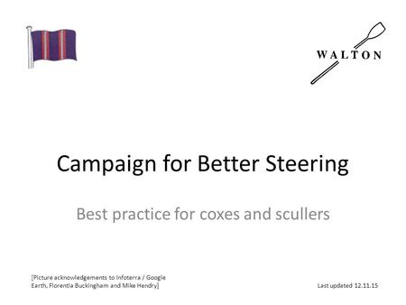 Campaign for Better Steering Best practice for coxes and scullers [Picture acknowledgements to Infoterra / Google Earth, Florentia Buckingham and Mike.