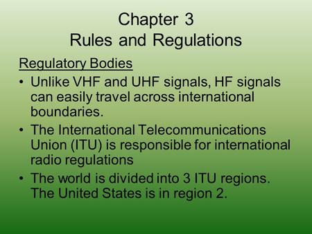 Chapter 3 Rules and Regulations Regulatory Bodies Unlike VHF and UHF signals, HF signals can easily travel across international boundaries. The International.
