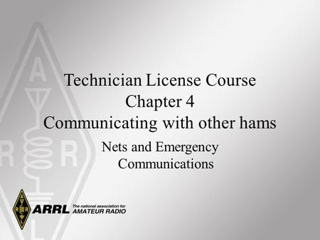 Technician License Course Chapter 4 Communicating with other hams Nets and Emergency Communications.