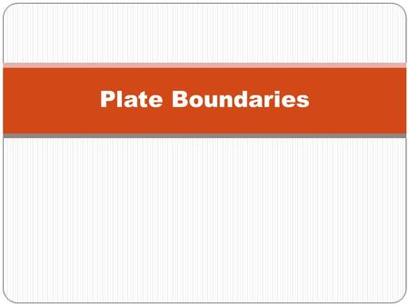Plate Boundaries. Convergent Boundaries 2 plates move toward each other Destructive plate margins Old plate material is being recycled Oceanic crust.